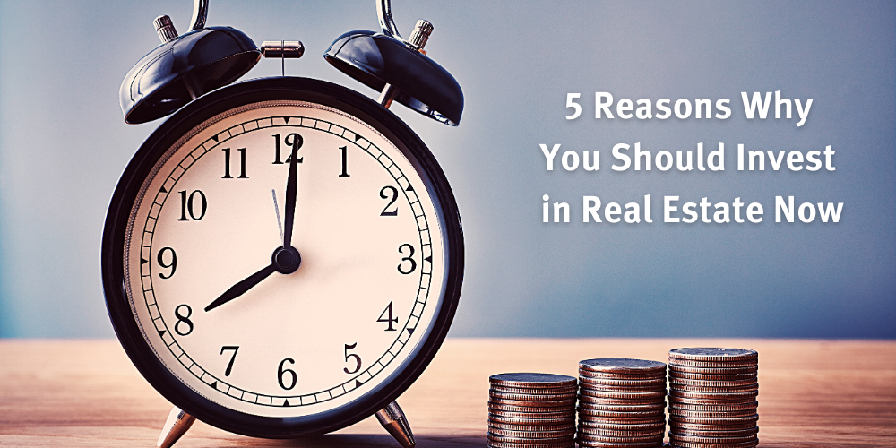 5 Reasons Why you should invest in Real Estate Now